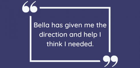 """Bella has given me the help and direction I needed"""