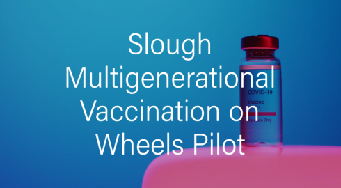 Wellness on Wheels – vaccinating residents of multi-generational households in Slough
